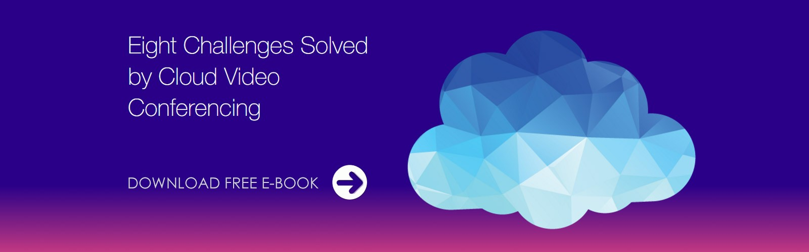Download E-Book: 8 challenges solved by Cloud Video Conferencing