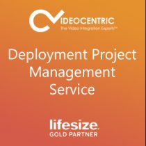 Deployment Project Management Service VideoCentric and Lifesize