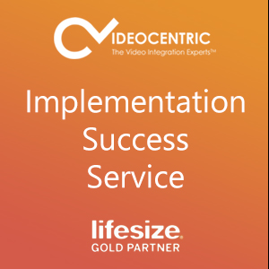 Lifesize Implementation Success Service with Lifesize and VideoCentric